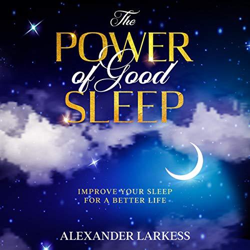 The Power of Good Sleep Audiobook By Alexander Larkess cover art