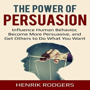 The Power of Persuasion Audiobook By Henrik Rodgers cover art