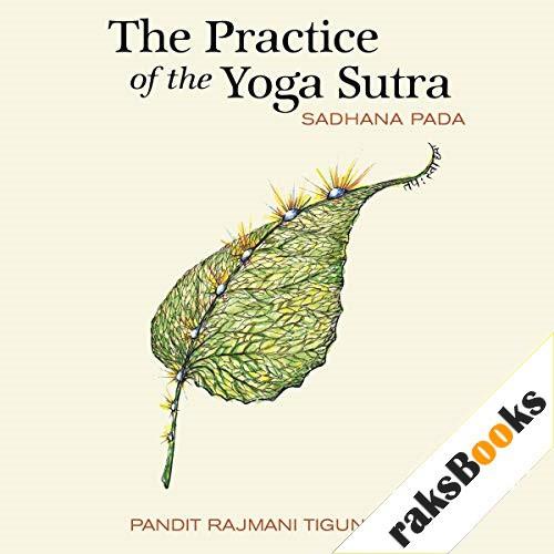 The Practice of the Yoga Sutra: Sadhana Pada Audiobook By Pandit Rajmani Tigunait PhD cover art