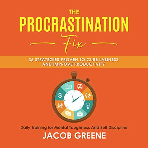 The Procrastination Fix: 36 Strategies Proven to Cure Laziness and Improve Productivity Audiobook By Jacob Greene cover art