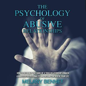 The Psychology of Abusive Relationships Audiobook By Melany Bennet cover art