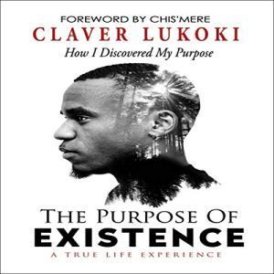 The Purpose of Existence Audiobook By Claver Lukoki cover art