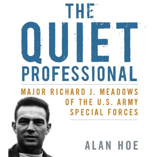 The Quiet Professional: Major Richard J. Meadows of the U.S. Army Special Forces Audiobook By Alan Hoe cover art