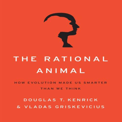 The Rational Animal Audiobook By Douglas T. Kenrick, Vladas Griskevicius cover art
