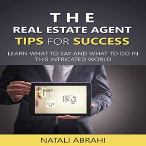 The Real Estate Agent Tips for Success: Learn What to Say and What to Do in This Intricated World Audiobook By Natali Abrahi cover art