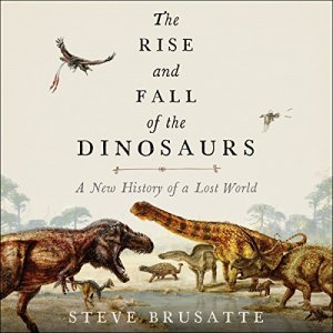 The Rise and Fall of the Dinosaurs Audiobook By Steve Brusatte cover art