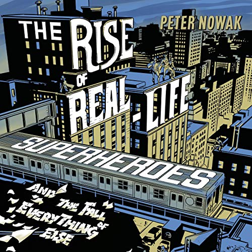 The Rise of Real-Life Superheroes Audiobook By Peter Nowak cover art