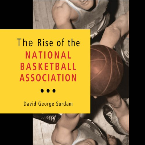 The Rise of the National Basketball Association Audiobook By David George Surdam cover art