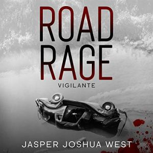 The Road Rage Vigilante Audiobook By Jasper Joshua West cover art
