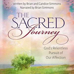 The Sacred Journey: God's Relentless Pursuit of Our Affection (The Passion Translation) Audiobook By Brian Simmons, Candice Simmons cover art