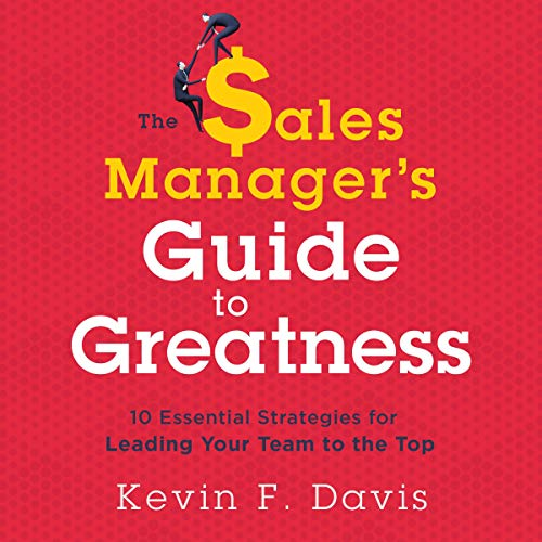 The Sales Manager's Guide to Greatness Audiobook By Kevin F. Davis cover art