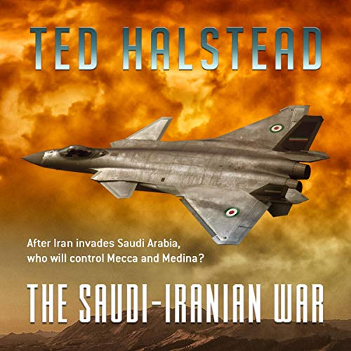 The Saudi-Iranian War Audiobook By Ted Halstead cover art