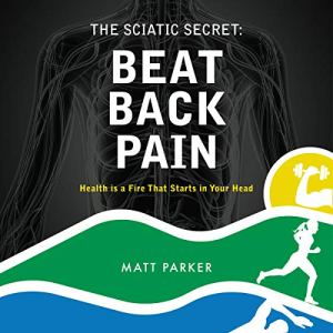 The Sciatic Secret Audiobook By Matt Parker cover art