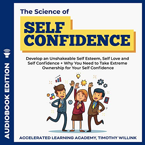 The Science of Self Confidence Audiobook By Timothy Willink, Accelerated Learning Academy cover art