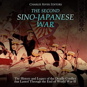 The Second Sino-Japanese War: The History and Legacy of the Deadly Conflict That Lasted Through the End of World War II Audiobook By Charles River Editors cover art
