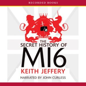 The Secret History of MI6: 1909-1949 Audiobook By Keith Jeffery cover art