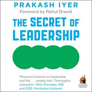 The Secret of Leadership Audiobook By Prakash Iyer cover art
