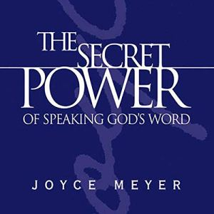 The Secret Power of Speaking God's Word Audiobook By Joyce Meyer cover art