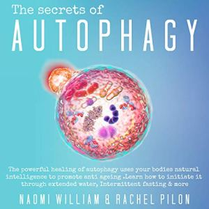 The Secrets of Autophagy Audiobook By Naomi William, Rachel Pilon cover art
