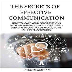 The Secrets of Effective Communication Audiobook By Diego De Giovanni cover art