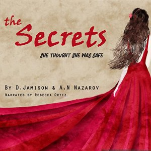 The Secrets: She Thought She Was Safe... Audiobook By D Jamison, A.N Nazarov cover art