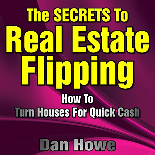 The Secrets to Real Estate Flipping Audiobook By Dan Howe cover art