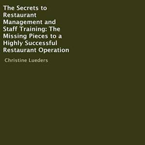 The Secrets to Restaurant Management and Staff Training Audiobook By Christine Lueders cover art
