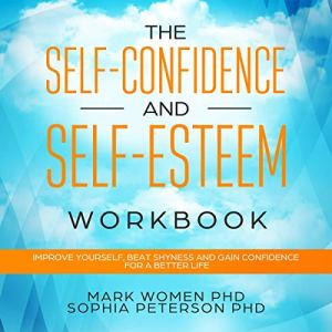 The Self-Confidence and Self-Esteem Workbook Audiobook By Mark Women PhD, Sophia Peterson PhD cover art
