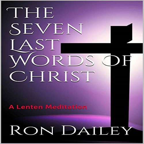 The Seven Last Words of Christ Audiobook By Ron Dailey cover art