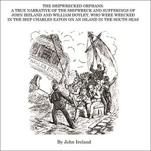 The Shipwrecked Orphans Audiobook By John Ireland cover art