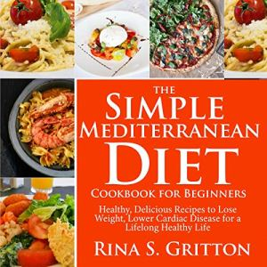 The Simple Mediterranean Diet Cookbook for Beginners Audiobook By Rina S. Gritton cover art