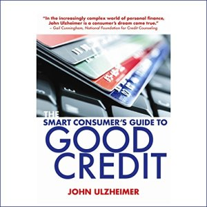 The Smart Consumer's Guide to Good Credit Audiobook By John Ulzheimer cover art