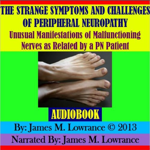 The Strange Symptoms and Challenges of Peripheral Neuropathy Audiobook By James M. Lowrance cover art