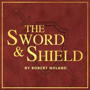 The Sword & Shield Audiobook By Robert Noland cover art