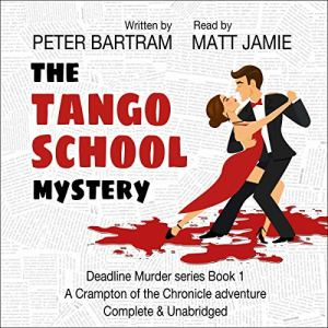 The Tango School Mystery: A Crampton of the Chronicle Adventure Audiobook By Peter Bartram cover art