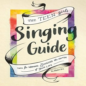 The Teen Girl's Singing Guide: Tips for Making Singing the Center of Your Life Audiobook By Nancy Bos, Diana Allan, Valerie White Williams, Alexis O'Donahue cover art