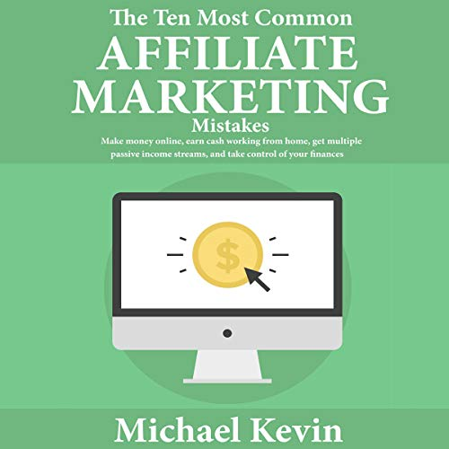 The Ten Most Common Affiliate Marketing Mistakes Audiobook By Michael Kevin cover art