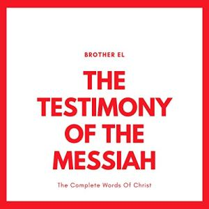 The Testimony of The Messiah: The Complete Words of Christ Audiobook By Brother EL cover art