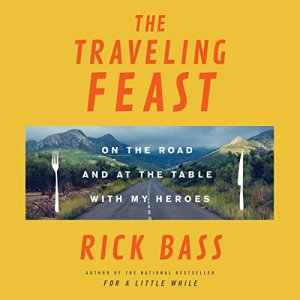 The Traveling Feast Audiobook By Rick Bass cover art