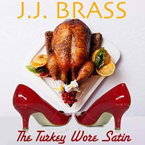 The Turkey Wore Satin: A Thanksgiving Tale of Murder, Mystery, and Men in Women's Clothing! Audiobook By J.J. Brass cover art