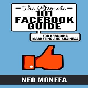 The Ultimate 101 Facebook Guide for Branding, Marketing, and Business Audiobook By Neo Monefa cover art