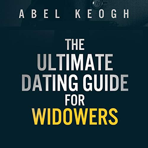 The Ultimate Dating Guide for Widowers Audiobook By Abel Keogh cover art