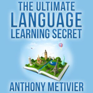 The Ultimate Language Learning Secret Audiobook By Anthony Metivier cover art