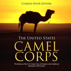 The United States Camel Corps Audiobook By Charles River Editors cover art