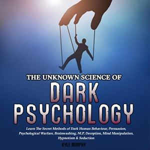 The Unknown Science of Dark Psychology Audiobook By Kyle Murphy cover art