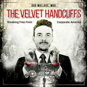 The Velvet Handcuffs Audiobook By Bob Wallace MBA cover art