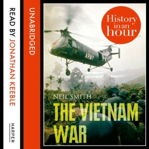 The Vietnam War: History in an Hour Audiobook By Neil Smith cover art