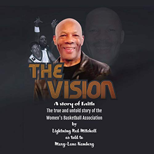 The Vision: The True and Untold Story of the Women's Basketball Association (Updated Edition) Audiobook By Lightning Ned Mitchell, Mary-Lane Kamberg cover art