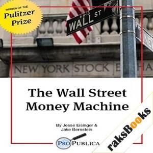 The Wall Street Money Machine Audiobook By Jesse Eisinger, Jake Bernstein cover art