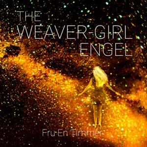 The Weaver-Girl Engel: And the Theft of Humanity Audiobook By Fru En Timmer cover art
